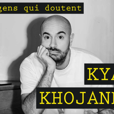 #1 Kyan Khojandi : « On a besoin d'intelligence »