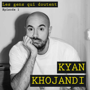 "#1 Kyan Khojandi : ""On a besoin d'intelligence"""